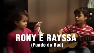 Rony e Rayssa - No fundo do baú