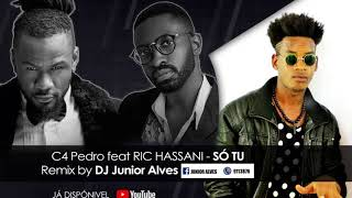 C4 Pedro Feat RIC HASSANI -  SÓ TU  REMIX By Dj Junior Alves