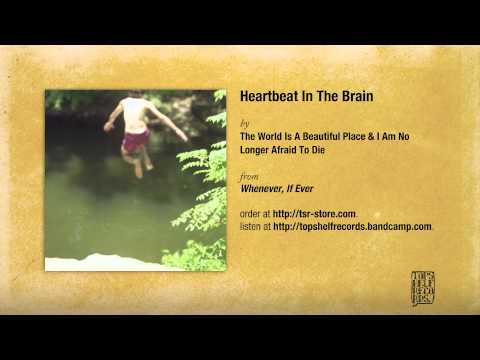 the-world-is-a-beautiful-place-i-am-no-longer-afraid-to-die-heartbeat-in-the-brain-topshelf-records