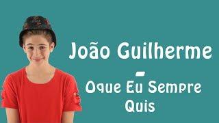 João Guilherme - Oque eu Sempre Quis (Letra)