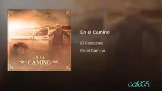 En El Camino - El Fantasma (corridos 2017)