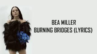 BEA MILLER - BURNING BRIDGES (LYRICS+AUDIO)