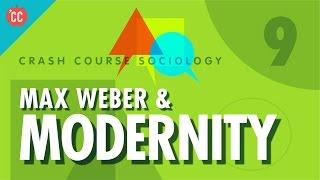 Max Weber & Modernity: Crash Course Sociology #9