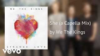 We The Kings - She (a Capella Mix) (AUDIO)