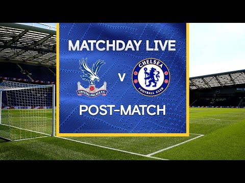 Matchday Live: Crystal Palace v Chelsea   Post-Match   Premier League Matchday