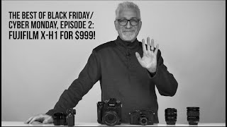 The Best of Black Friday/Cyber Monday 2019, Episode 2: FujiFilm X-H1 is $999!