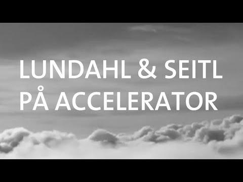 Lundahl & Seitl på Accelerator