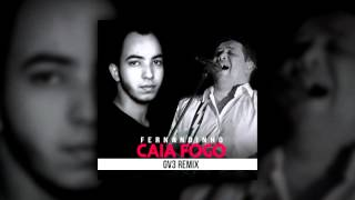 Fernandinho - Caia Fogo (GV3 Remix Bootleg) [RADIO EDIT]