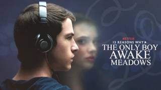 The Only Boy Awake- Meadows (13 Reasons Why Soundtrack)