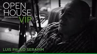 Open House Vip - Luis Paulo Serafim