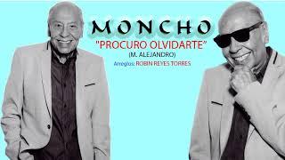 """MONCHO """"PROCURO OLVIDARTE"""""""