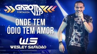 Wesley Safadão - Onde tem ódio tem amor [Garota Vip Fortaleza]