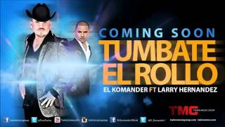 Tumbate El Rollo(Estreno Julio 18)- El Komander Ft Larry Hernandez
