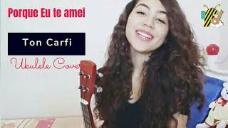 (Cover Ukulele) PORQUE EU TE AMEI - TON CARFI | Faladeira De Domingueira