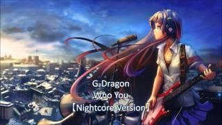 G-Dragon - Who You【Nightcore Version】