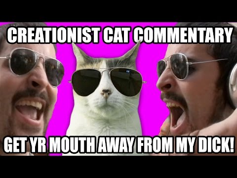 Creationist Cat Director's Commentary for Get Your Mouth Away From My Di*k!