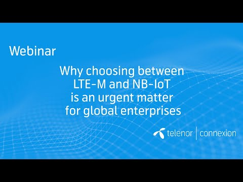 Why choosing between LTE-M and NB-IoT is an urgent matter for global enterprises