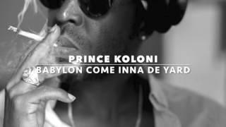 Babylon Come Inna De Yard- Prince Koloni- Riddim Produced By Yovng beatz