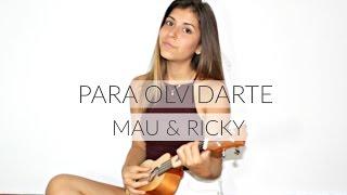 Para Olvidarte - Mau & Ricky (ukelele cover)