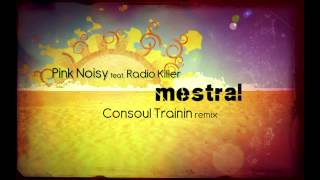 Pink Noisy feat. Radio Killer - Mestral (Consoul Trainin Radio Remix)