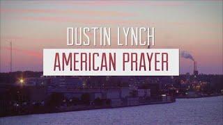 Dustin Lynch - American Prayer (Lyric Video)