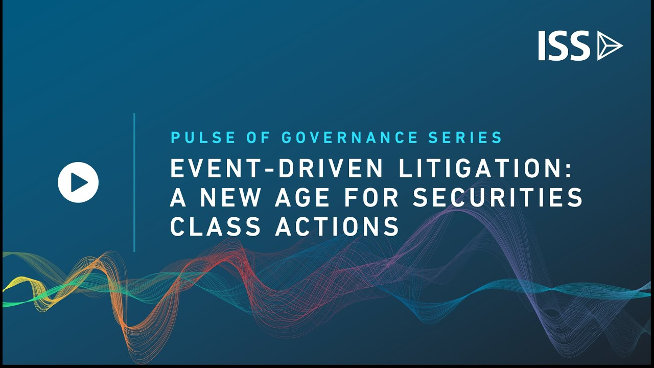 ISS Securities Class Action Services – Pulse of Governance   Event-Driven Litigation: A New Age for Securities Class Actions