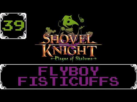 Flyboy Fisticuffs   Shovel Knight: Treasure Trove Let s Play [Part 39] (Post Recorded Audio)