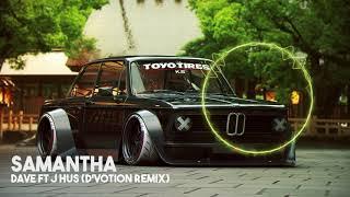 Dave X J Hus - Samantha (D'Votion Remix)