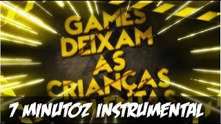 Instrumental - Games Deixam As Crianças Violentas   (7 Minutoz) Álbum 2/5