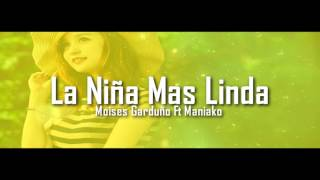 LA NIÑA MAS LINDA - MANIAKO FT MOISES GARDUÑO