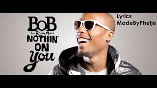 B.O.B Ft. Bruno Mars - Nothing On You [Lyrics] width=