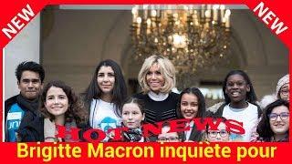 Brigitte Macron inquiète pour sa famille
