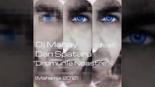 DJ Mahay feat. Dan Spataru - Drumurile Noastre (Mahamix 2012)