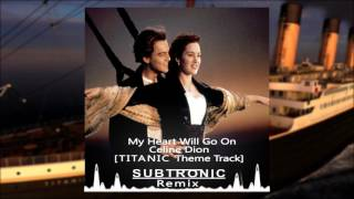 My Heart Will Go On - Celine Dion [TITANIC Theme Track] (SUBTRONIC Remix) Available 13 February
