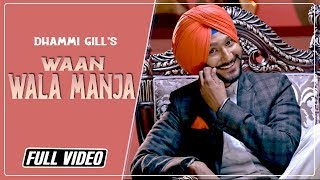 Waan Wala Manja | Dhammi gill | Full Official Video 2016 | Rootz Records