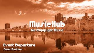 🎵 Event Departure - Silent Partner 🎧 No Copyright Music 🎶 Royalty Free Music