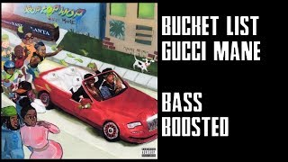 Bucket List - Gucci Mane [BASS BOOSTED HD]