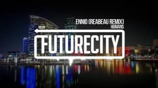 Humans - Ennio (Reaubeau Remix)