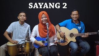 SAYANG 2 - Cipt. Anton Obama Cover by Ferachocolatos ft. Gilang & Bala width=