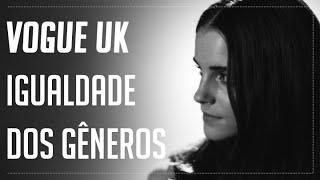 Emma Watson fala sobre igualdade entre gêneros para a Vogue UK [LEGENDADO]