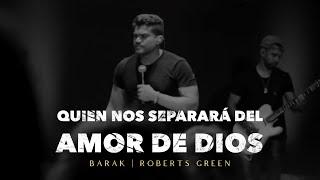 ¿Quien nos separara del amor de Dios? | Barak | Robert Green