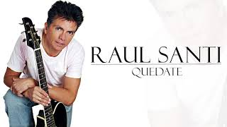 Quedate - Raul Santi | Música Romántica