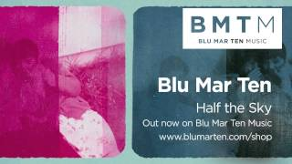 Blu Mar Ten - 'Half the Sky' (out now)