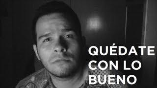 QUÉDATE CON LO BUENO - @Mrchadmax