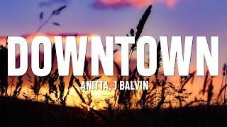 Anitta, J Balvin - Downtown (Lyrics / Letra)