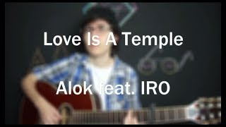 Alok feat. IRO - Love Is A Temple (Cover)