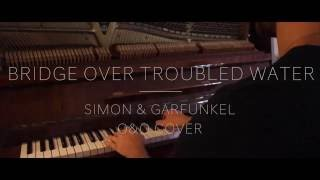 Bridge Over Troubled Water | Simon & Garfunkel (O&O Cover)