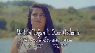 Meltem Doğan ft. Ozan ÖZDEMİR - Ala Gözlerini Sevdiğim Dilber (HD) Klip