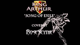King Arthur - Song of Exile (cover by RoseScythe)