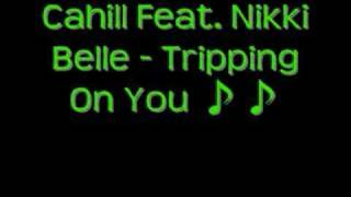 Cahill feat Nikki Belle - Trpping On You